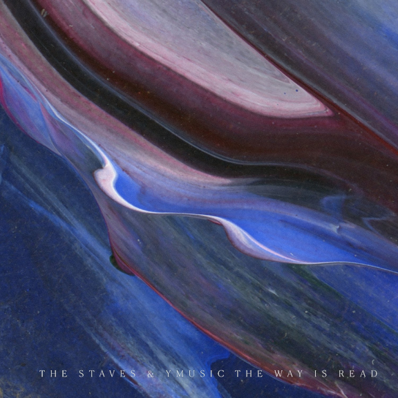 The Staves & yMusic – The Way is Read